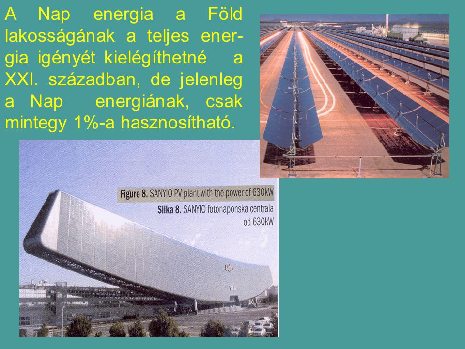 A Nap energia a Föld lakosságának a teljes ener-gia igényét kielégíthetné a XXI.