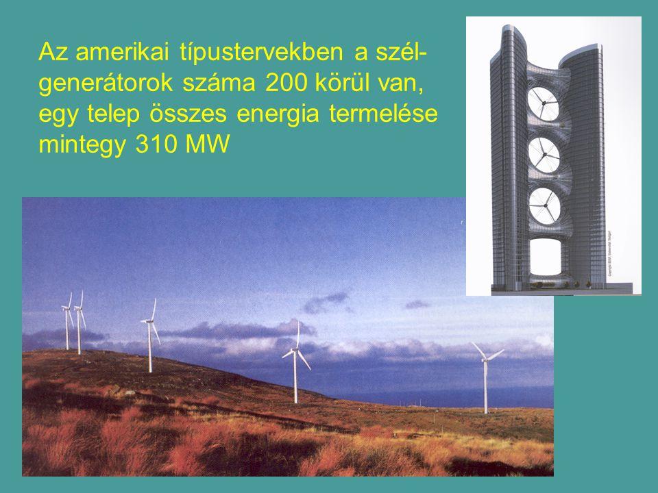 Az amerikai típustervekben a szél-generátorok száma 200 körül van, egy telep összes energia termelése mintegy 310 MW