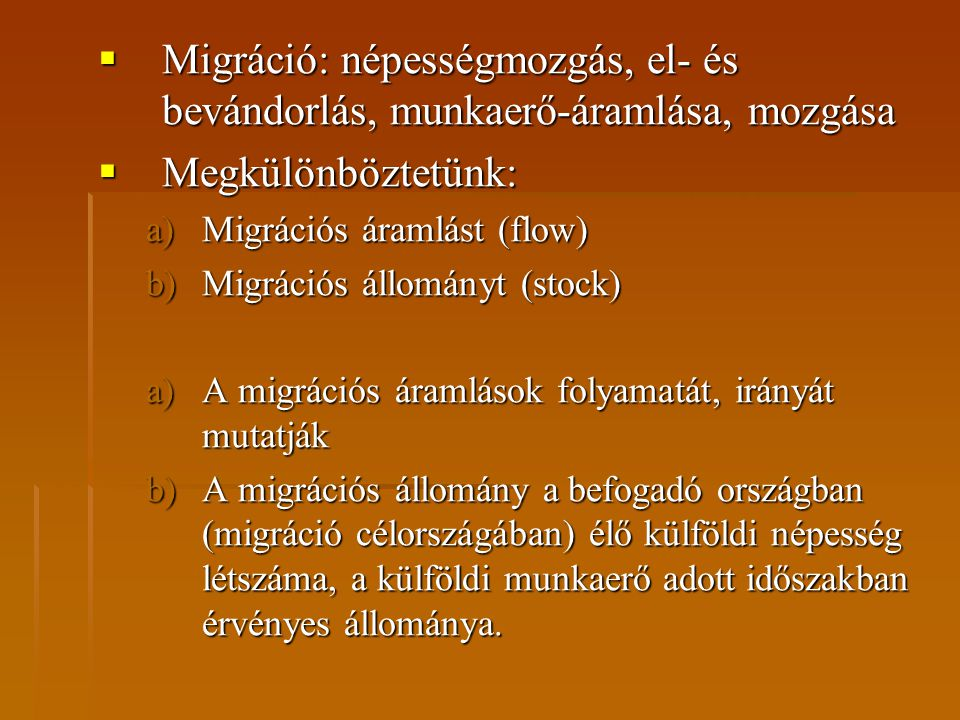 Migráció: népességmozgás, el- és bevándorlás, munkaerő-áramlása, mozgása