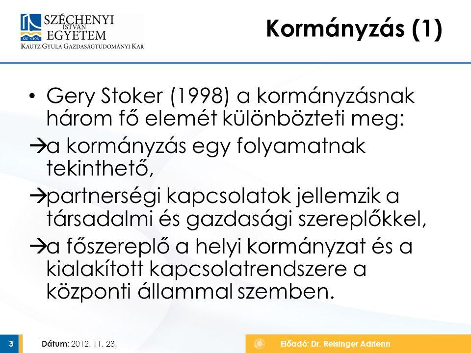 Kormányzás (1) Gery Stoker (1998) a kormányzásnak három fő elemét különbözteti meg: a kormányzás egy folyamatnak tekinthető,