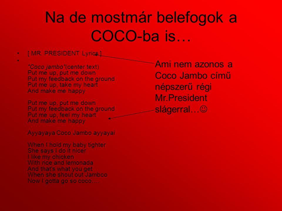 Na de mostmár belefogok a COCO-ba is…