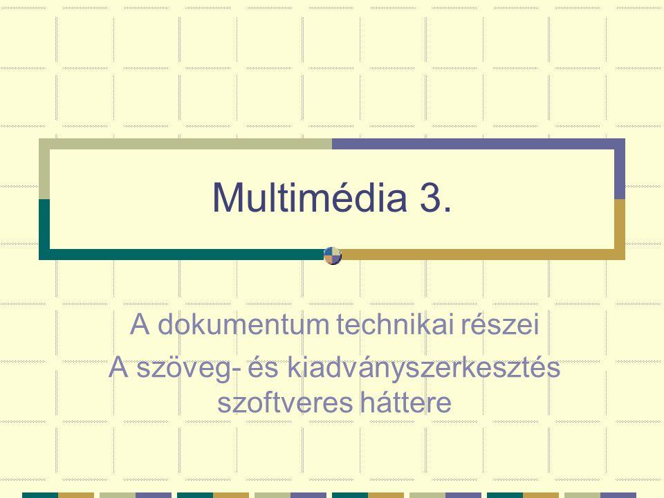 Multimédia 3. A dokumentum technikai részei