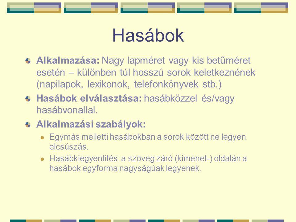 Hasábok Alkalmazása: Nagy lapméret vagy kis betűméret esetén – különben túl hosszú sorok keletkeznének (napilapok, lexikonok, telefonkönyvek stb.)