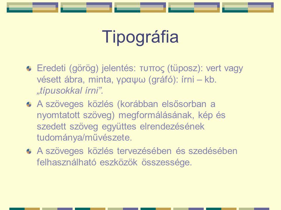 """Tipográfia Eredeti (görög) jelentés: τυπος (tüposz): vert vagy vésett ábra, minta, γραψω (gráfó): írni – kb. """"típusokkal írni ."""