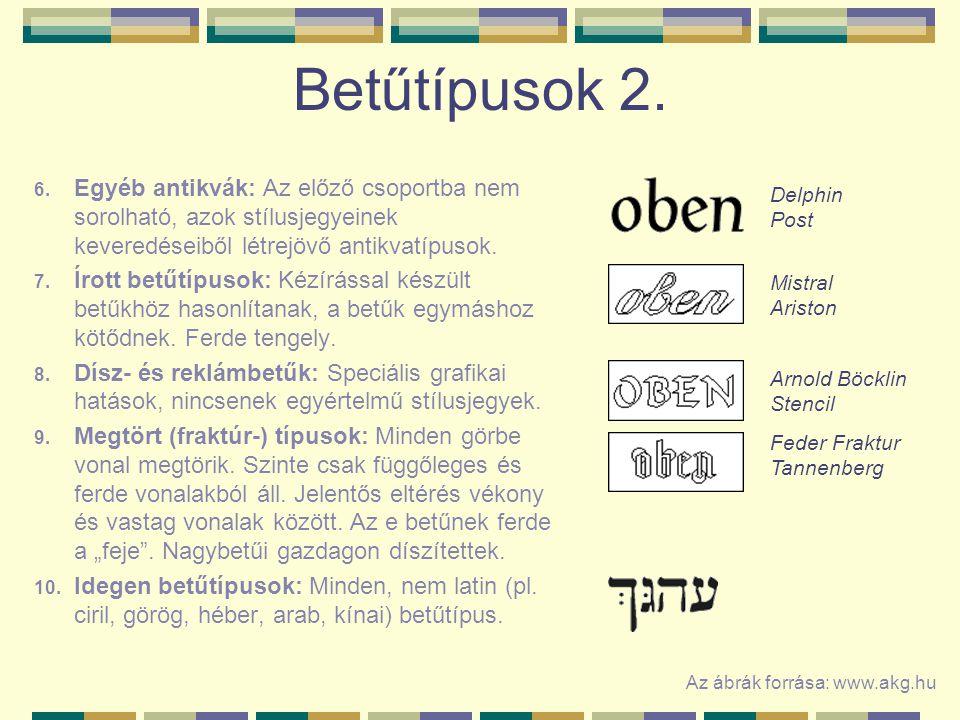 Betűtípusok 2. Egyéb antikvák: Az előző csoportba nem sorolható, azok stílusjegyeinek keveredéseiből létrejövő antikvatípusok.