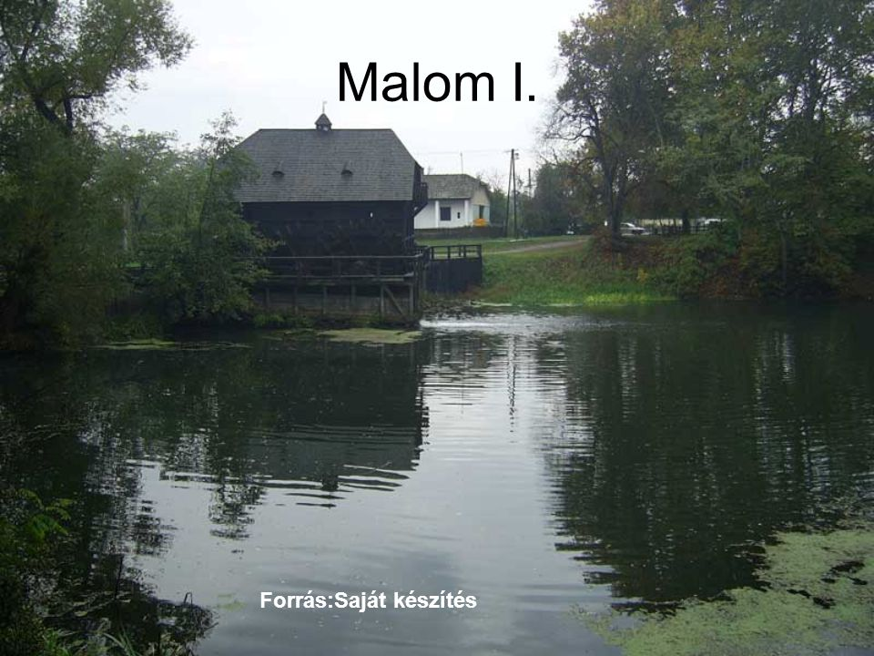 Malom I. Forrás:Saját készítés
