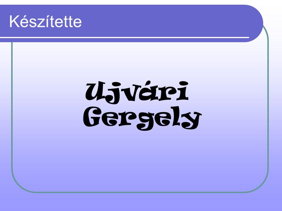 Készítette Ujvári Gergely