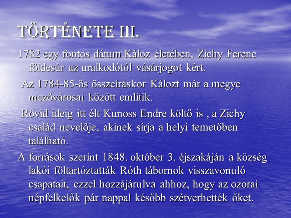 Története III. 1782 egy fontos dátum Káloz életében, Zichy Ferenc földesúr az uralkodótól vásárjogot kért.