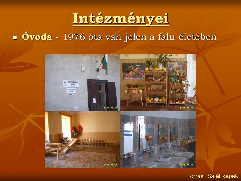 Intézményei Óvoda - 1976 óta van jelen a falu életében