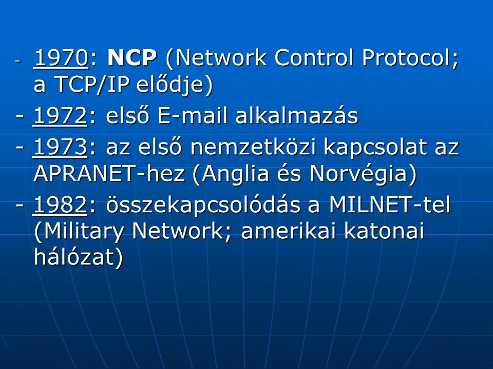 1970: NCP (Network Control Protocol; a TCP/IP elődje)