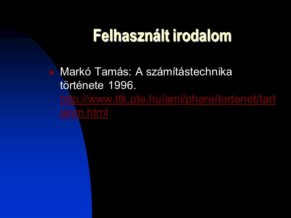 Felhasznált irodalom Markó Tamás: A számítástechnika története 1996.