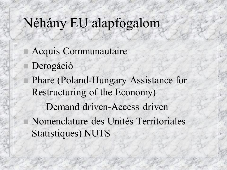 Néhány EU alapfogalom Acquis Communautaire Derogáció