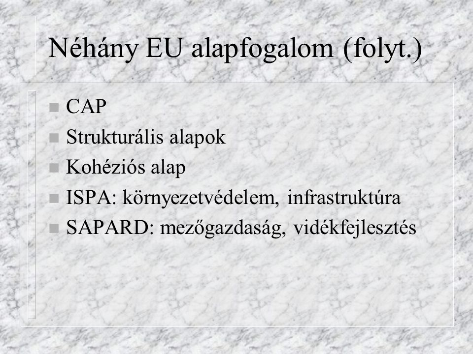 Néhány EU alapfogalom (folyt.)