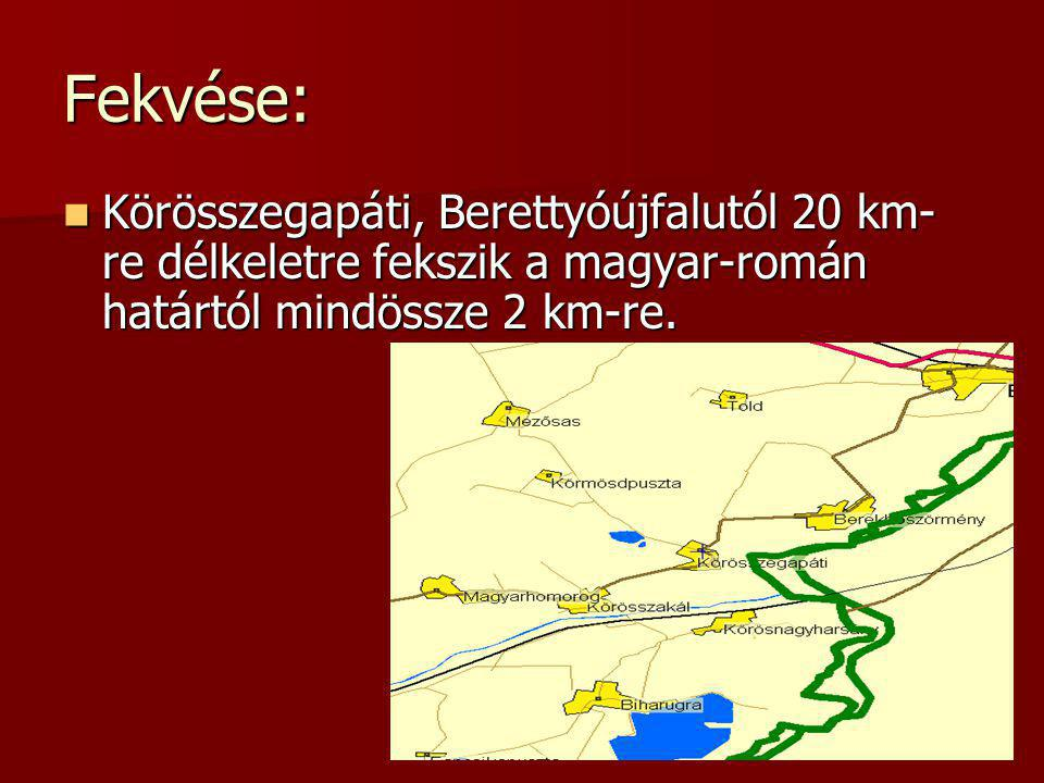 Fekvése: Körösszegapáti, Berettyóújfalutól 20 km-re délkeletre fekszik a magyar-román határtól mindössze 2 km-re.