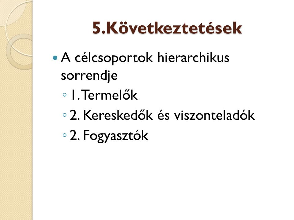 5.Következtetések A célcsoportok hierarchikus sorrendje 1. Termelők