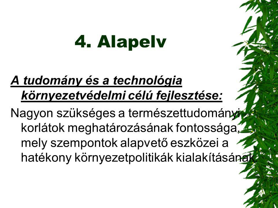 4. Alapelv A tudomány és a technológia környezetvédelmi célú fejlesztése: