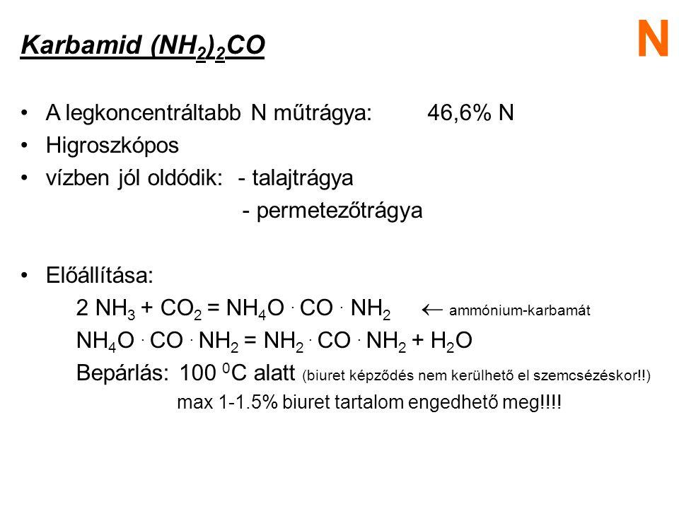 N Karbamid (NH2)2CO A legkoncentráltabb N műtrágya: 46,6% N