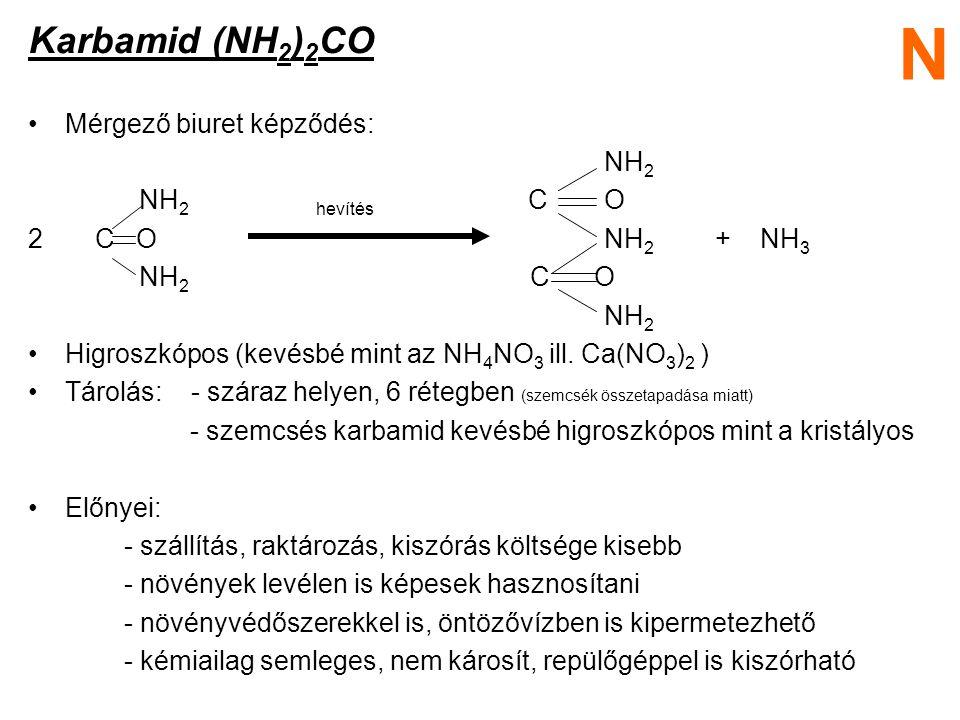N Karbamid (NH2)2CO Mérgező biuret képződés: NH2 NH2 hevítés C O