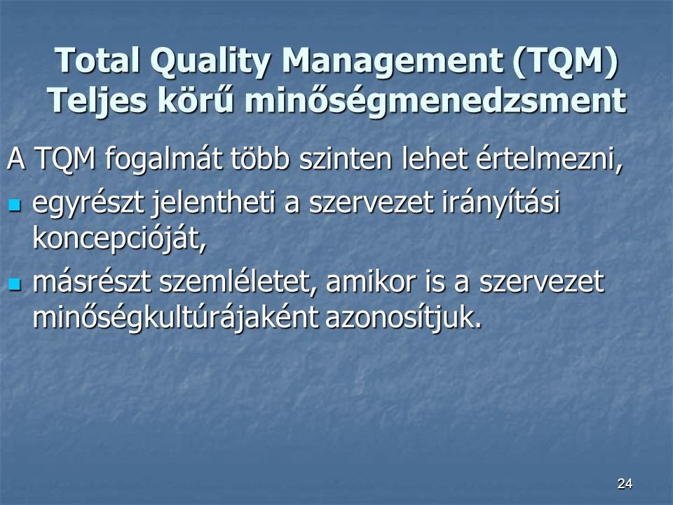 Total Quality Management (TQM) Teljes körű minőségmenedzsment