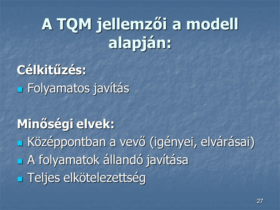 A TQM jellemzői a modell alapján: