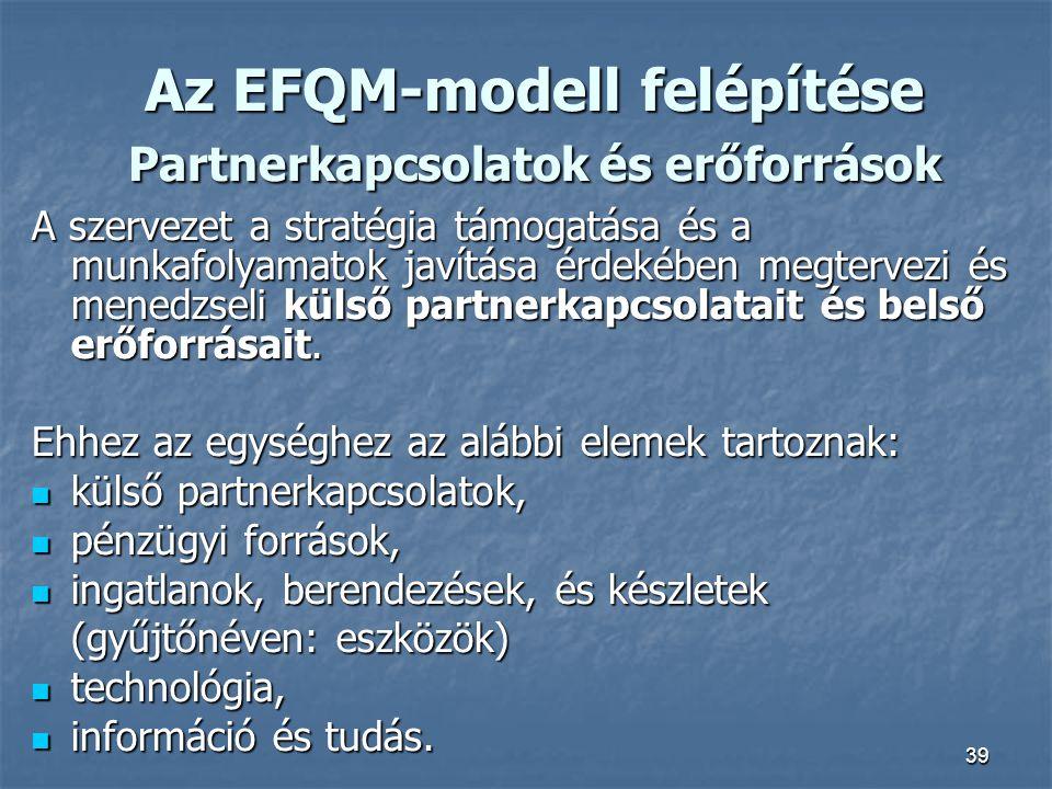 Az EFQM-modell felépítése Partnerkapcsolatok és erőforrások