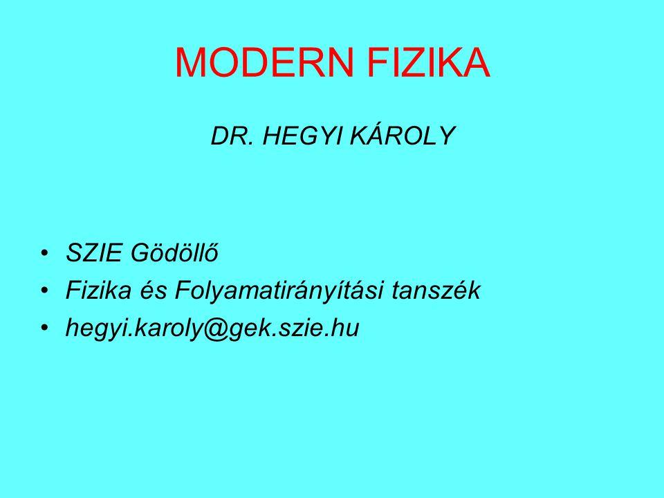 MODERN FIZIKA DR. HEGYI KÁROLY SZIE Gödöllő