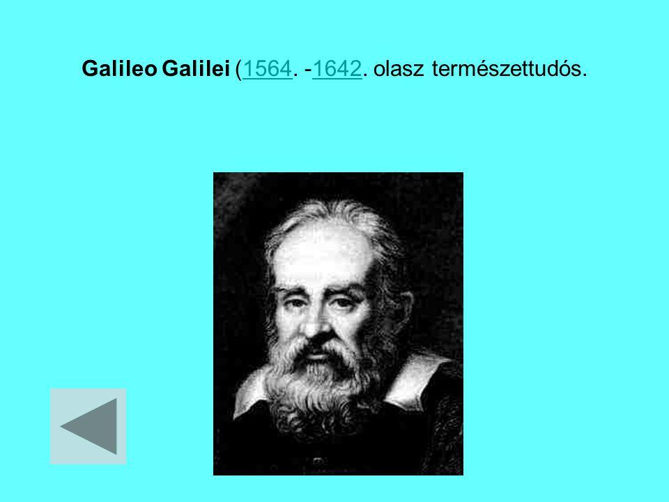 Galileo Galilei (1564. -1642. olasz természettudós.