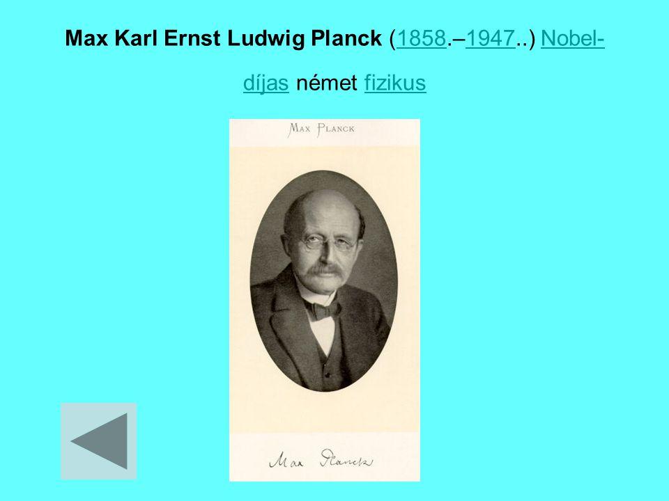 Max Karl Ernst Ludwig Planck (1858.–1947..) Nobel-díjas német fizikus