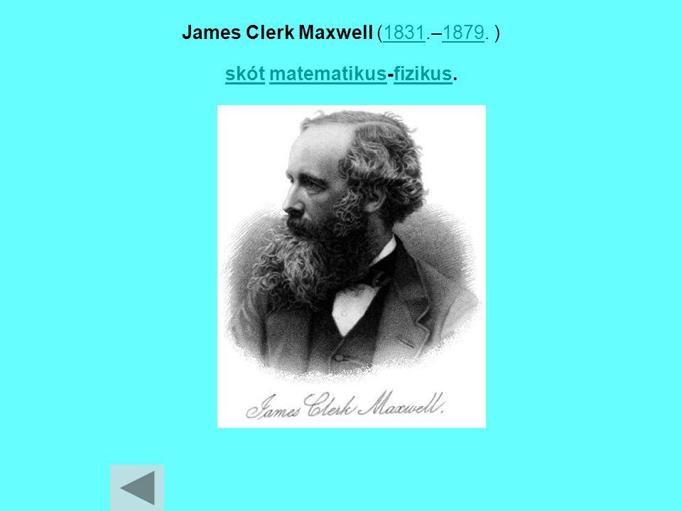 James Clerk Maxwell (1831.–1879. ) skót matematikus-fizikus.