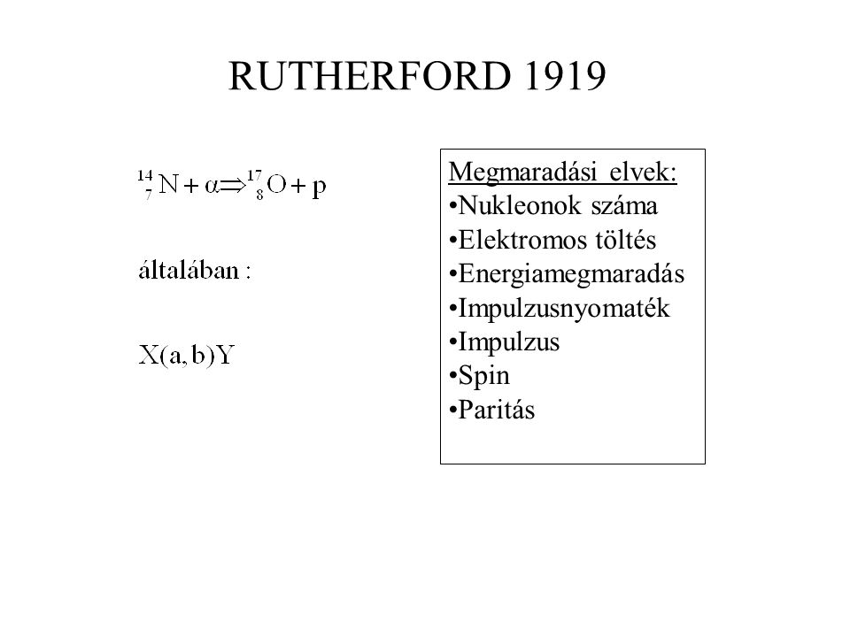 RUTHERFORD 1919 Megmaradási elvek: Nukleonok száma Elektromos töltés