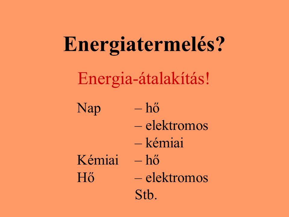 Energiatermelés Energia-átalakítás! Nap – hő – elektromos – kémiai