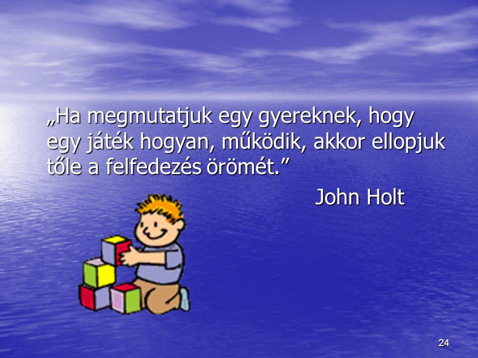 """""""Ha megmutatjuk egy gyereknek, hogy egy játék hogyan, működik, akkor ellopjuk tőle a felfedezés örömét."""