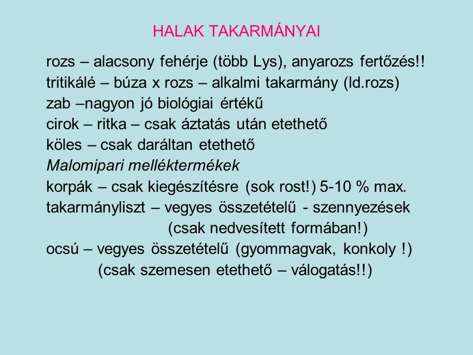 HALAK TAKARMÁNYAI rozs – alacsony fehérje (több Lys), anyarozs fertőzés!! tritikálé – búza x rozs – alkalmi takarmány (ld.rozs)
