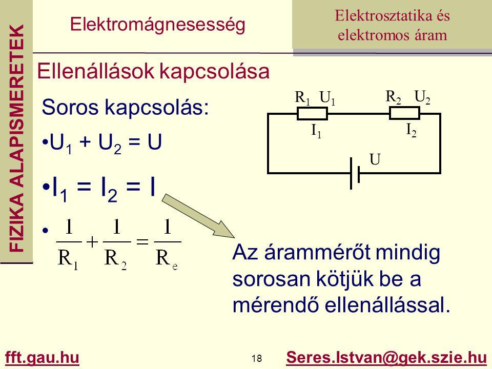 I1 = I2 = I Ellenállások kapcsolása Soros kapcsolás: U1 + U2 = U