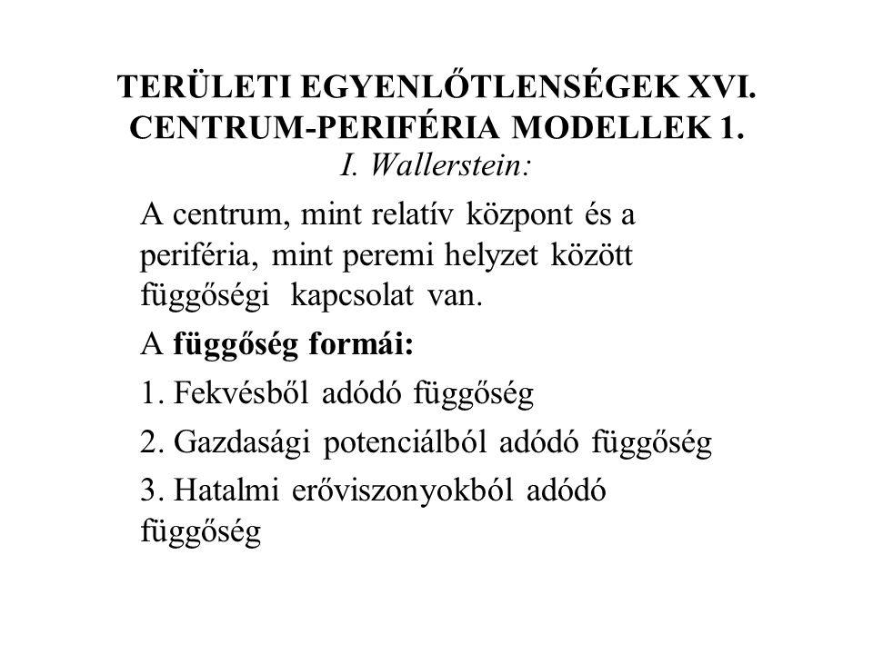 TERÜLETI EGYENLŐTLENSÉGEK XVI. CENTRUM-PERIFÉRIA MODELLEK 1.