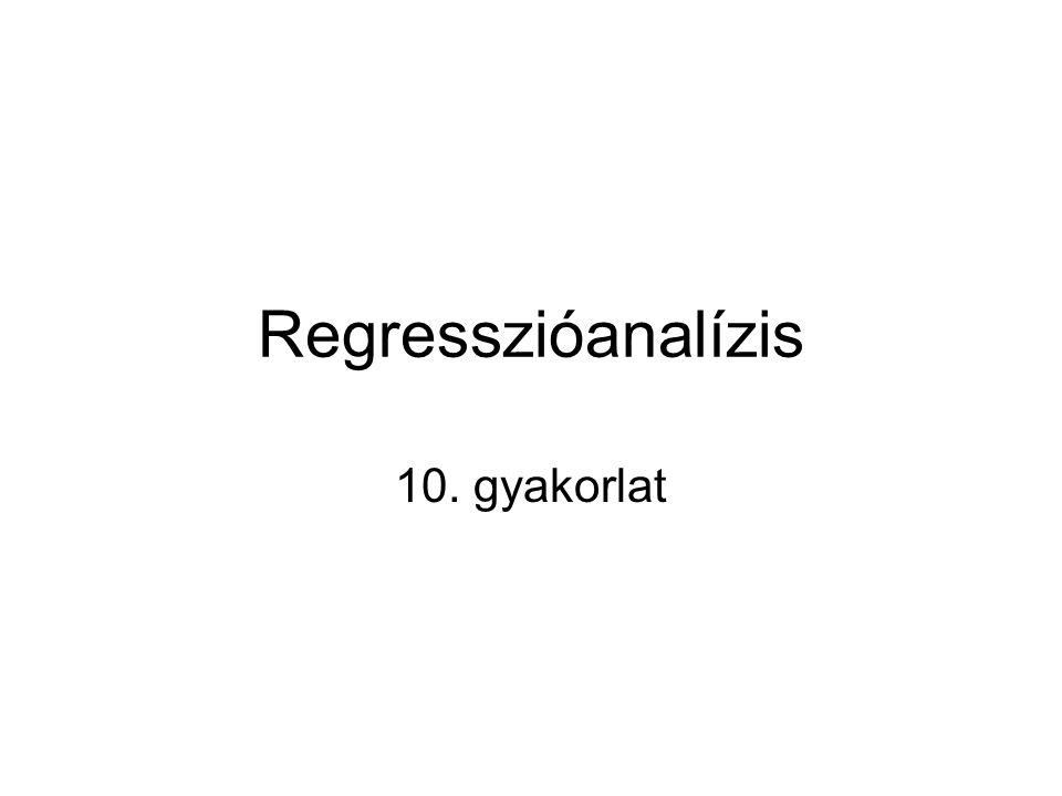 Regresszióanalízis 10. gyakorlat