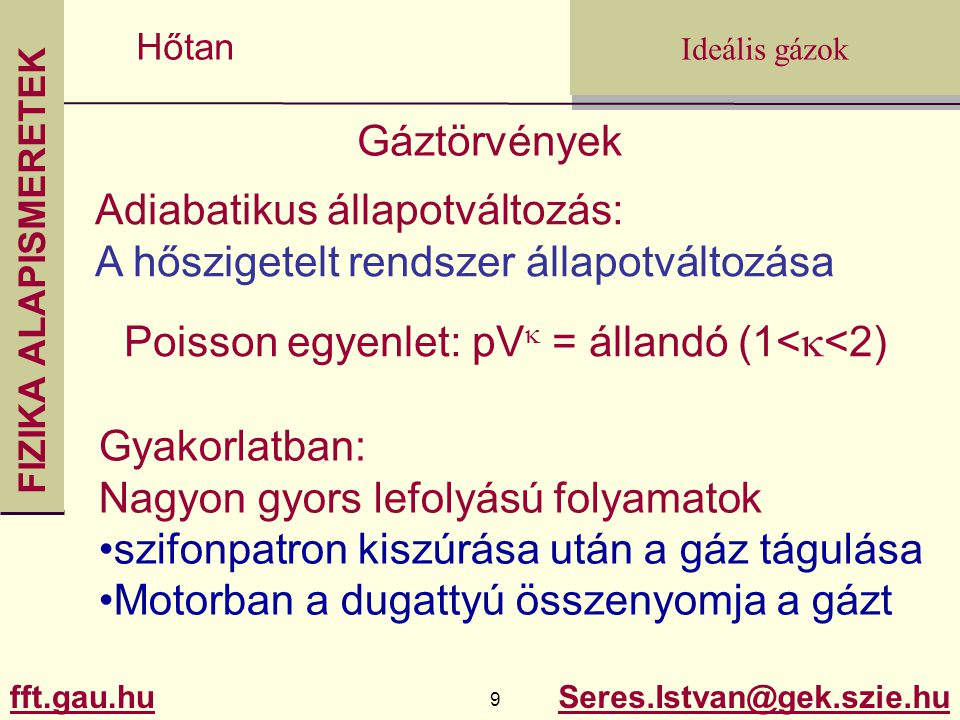 Gáztörvények Adiabatikus állapotváltozás: A hőszigetelt rendszer állapotváltozása. Poisson egyenlet: pVk = állandó (1<k<2)