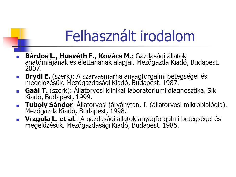 Felhasznált irodalom Bárdos L., Husvéth F., Kovács M.: Gazdasági állatok anatómiájának és élettanának alapjai. Mezőgazda Kiadó, Budapest. 2007.