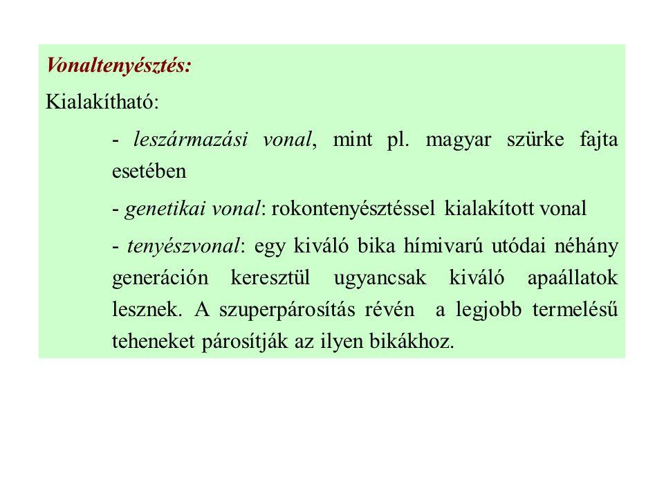 Vonaltenyésztés: Kialakítható: - leszármazási vonal, mint pl. magyar szürke fajta esetében.