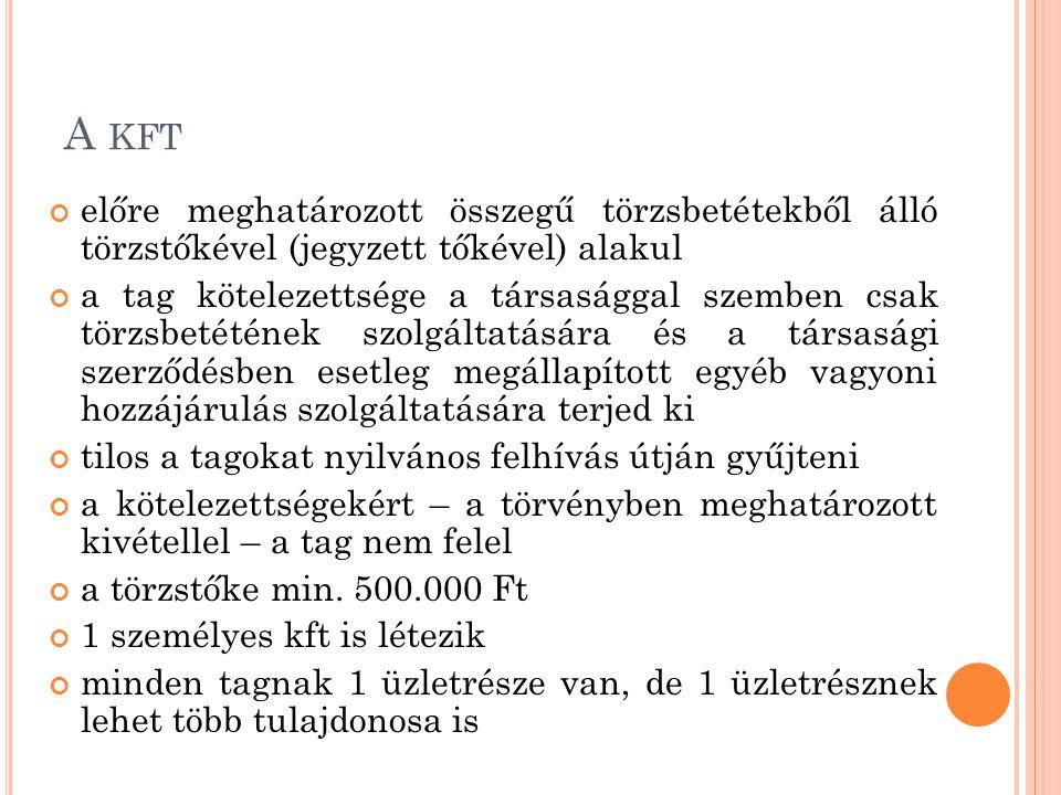 A kft előre meghatározott összegű törzsbetétekből álló törzstőkével (jegyzett tőkével) alakul.