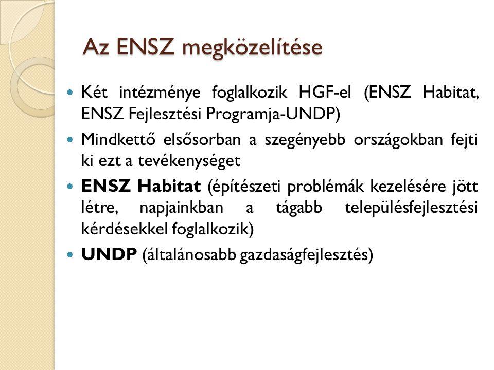 Az ENSZ megközelítése Két intézménye foglalkozik HGF-el (ENSZ Habitat, ENSZ Fejlesztési Programja-UNDP)