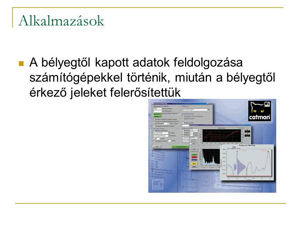 Alkalmazások A bélyegtől kapott adatok feldolgozása számítógépekkel történik, miután a bélyegtől érkező jeleket felerősítettük.