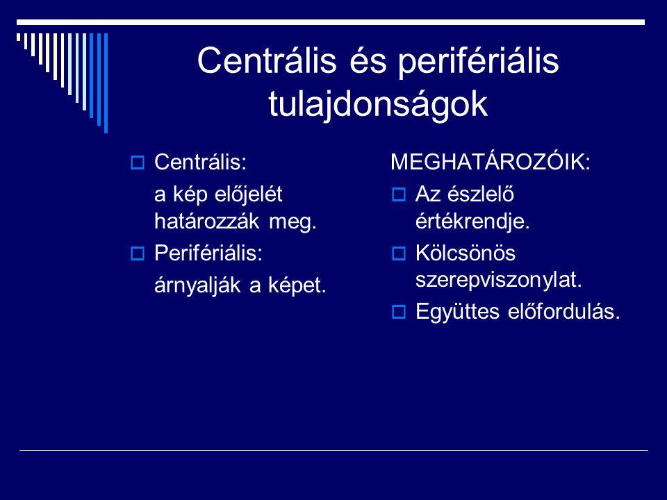 Centrális és perifériális tulajdonságok