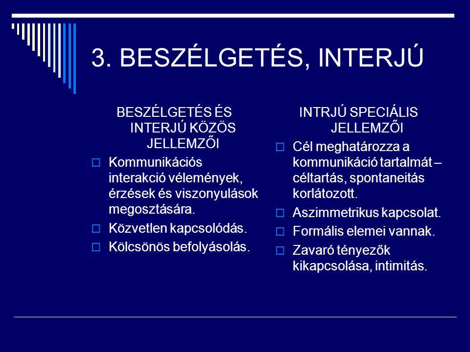 3. BESZÉLGETÉS, INTERJÚ BESZÉLGETÉS ÉS INTERJÚ KÖZÖS JELLEMZŐI