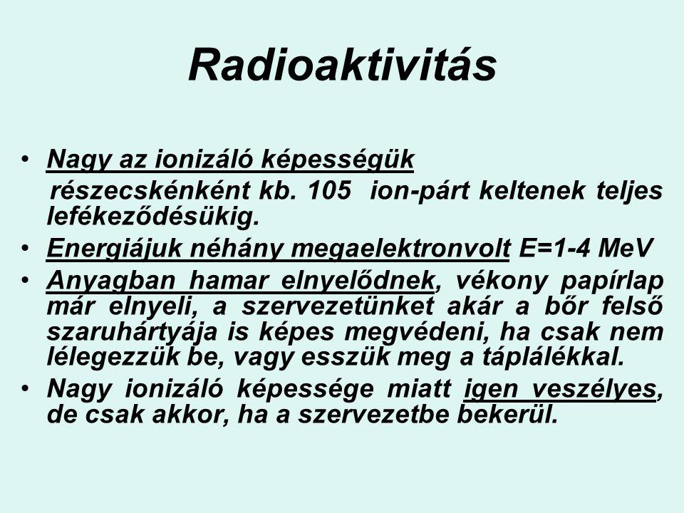 Radioaktivitás Nagy az ionizáló képességük