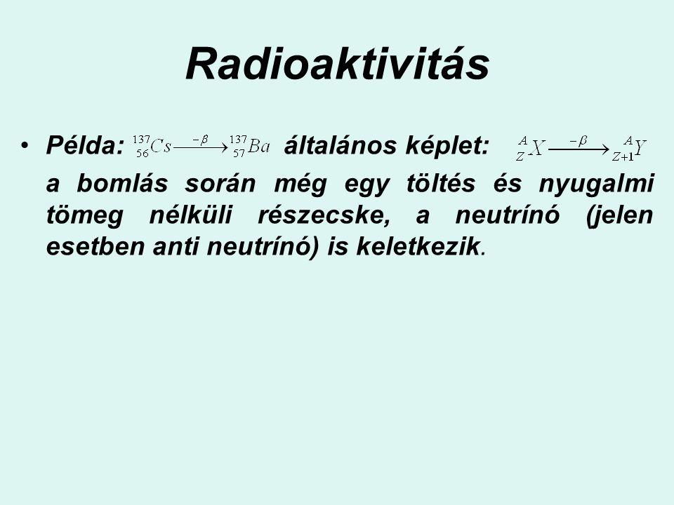 Radioaktivitás Példa: általános képlet: