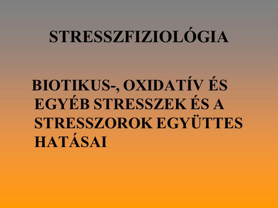 STRESSZFIZIOLÓGIA BIOTIKUS-, OXIDATÍV ÉS EGYÉB STRESSZEK ÉS A STRESSZOROK EGYÜTTES HATÁSAI