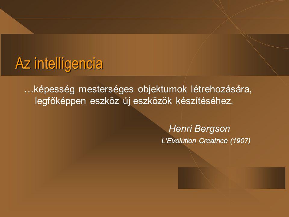 Az intelligencia …képesség mesterséges objektumok létrehozására, legfőképpen eszköz új eszközök készítéséhez.