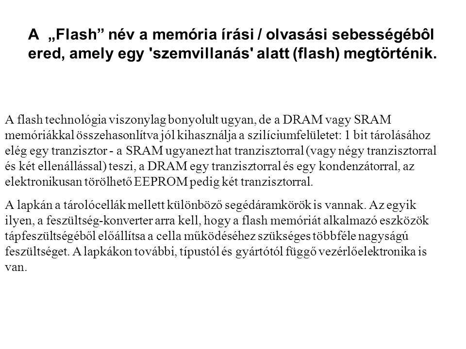 """A """"Flash név a memória írási / olvasási sebességébôl ered, amely egy szemvillanás alatt (flash) megtörténik."""