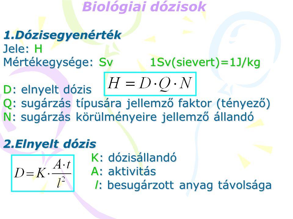 Biológiai dózisok 1.Dózisegyenérték Jele: H